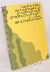 Spanish surnamed American employment in the Southwest; a study prepared for the Colorado Civil Rights Commission under the auspices of the Equal Employment Opportunity Commission by  Fred H Schmidt - Paperback - First Edition - 1970 - from Bolerium Books Inc., ABAA/ILAB (SKU: 40177)