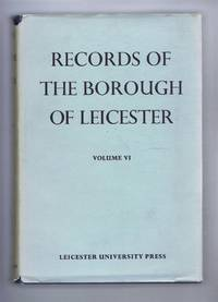 Records of the Borough of Leicester, Volume VI (6) The Chamberlains' Accounts 1688-1835