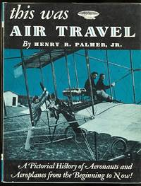 THIS WAS AIR TRAVEL.  A PICTORIAL HISTORY OF AERONAUTS AND AEROPLANES FROM THE BEGINNING TO NOW.