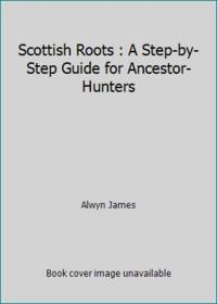 image of Scottish Roots : A Step-by-Step Guide for Ancestor-Hunters