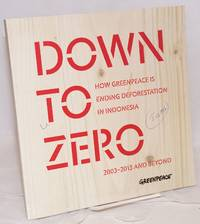 image of Down to zero; how Greenpeace is ending deforestation in Indonesia, 2003-2013 and beyond