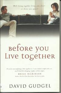 Before You Live Together: Will Living Together Bring You Closer or Drive You Apart? - Candid, Caring Insight to Help You Make the Right Decision