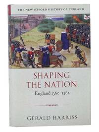 Shaping the Nation: England 1360-1461 (The New Oxford History of England)
