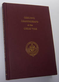 GEELONG GRAMMARIANS AT THE GREAT WAR (Inscribed and Signed Copy)
