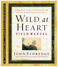 image of Wild at Heart Field Manual: A Personal Guide to Discover the Secret of Your Masculine Soul