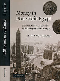 Money in Ptolemaic Egypt. From the Macedonian Conquest to the End of the Third Century BC by Von Reden, Sitta - 2007