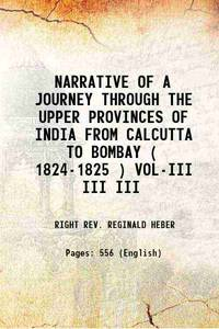 NARRATIVE OF A JOURNEY THROUGH THE UPPER PROVINCES OF INDIA FROM CALCUTTA TO BOMBAY ( 1824-1825 )...