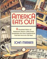 America Eats Out: An Illustrated History Of Restaurants, Taverns, Coffee Shops, Speakeasies, And Other Establishments That Have