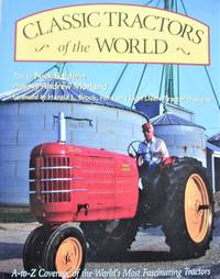 Classic Tractors of the World. The A-to-Z Coverage of the World's Most Fascinating Tractors