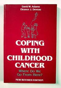Coping with Childhood Cancer: Where Do We Go From Here?  New Revised Edition
