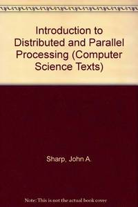 Introduction to Distributed and Parallel Processing (Computer Science Texts) by  John A Sharp - Paperback - 1987 - from Bookbarn International (SKU: 2113714)