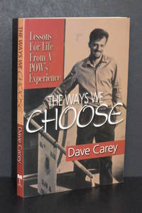 The Ways We Choose; Lessons For Life From A POW's Experience