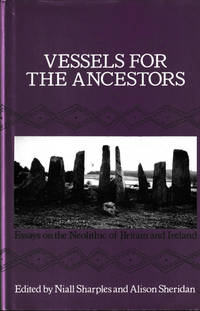 Vessels for The Ancestors. Essays on the Neolithic of Britain and Ireland