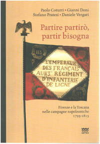 image of Partire partirò  partir bisogna. Firenze e la Toscana nelle campagne napoleoniche 1793-1815