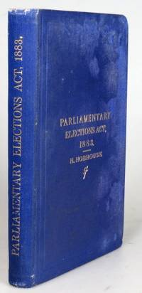 The Parliamentary Elections (Corrupt and Illegal Practices) Act. 1883. Edited with an...