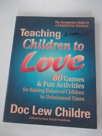 Teaching Children to Love: 80 Games & Fun Activities for Raising Balanced Children in...
