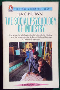 THE SOCIAL PSYCHOLOGY OF INDUSTRY: HUMAN RELATIONS IN THE FACTORY