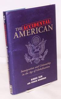 The accidental American; immigration and citizenship in the age of globalization