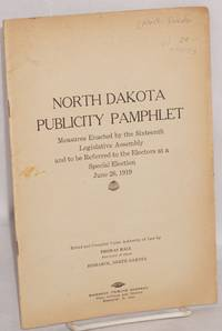image of North Dakota publicity pamphlet: Measures enacted by the Sixteenth Legislative Assembly and to be referred to the electors at a special election, June 26, 1919. Edited and compiled under authority of law by Thomas Hall