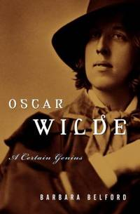 Oscar Wilde : A Certain Genius by Barbara Belford - Hardcover - 2000 - from ThriftBooks (SKU: G0679457348I4N10)