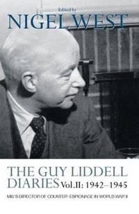 The Guy Liddell Diaries VolII: 1942 1945: MI5's Director of Counter Espionage in World War II l. II
