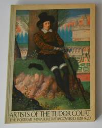 Artists of the Tudor Court - The Portrait Miniature Rediscovered 1520 - 1620 (Victoria & Albert Museum, London 9 July - 6 November 1983) by  Roy STRONG - Paperback - 1st Edition - 1983 - from David Bunnett Books and Biblio.com