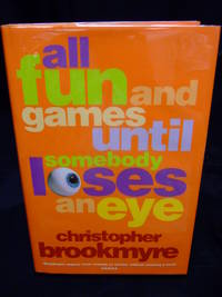 All Fun and Games until Somebody Loses an Eye by  Christopher Brookmyre - Signed First Edition - 2005 - from Seattle Mystery Bookshop and Biblio.com