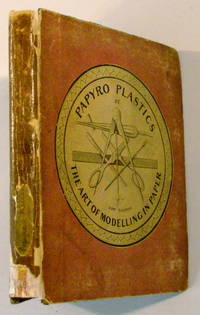 Papyro-Plastics, Or the Art of Modelling in Paper; Being an Instructive Amusement for Your Persons of Both Sexes by  D Boileau - Hardcover - 1830 - from Thorn Books (SKU: 18723)