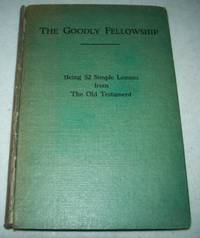 The Goodly Fellowship: Being 52 Lessons on the Prophets of Israel and Judah from the Days of Samuel