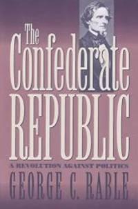The Confederate Republic: A Revolution against Politics Civil War America
