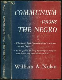 Communism Versus The Negro by  William A NOLAN - First Edition - 1951 - from Between the Covers- Rare Books, Inc. ABAA (SKU: 434869)