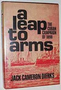 A Leap To Arms: The Cuban Campaign of 1898