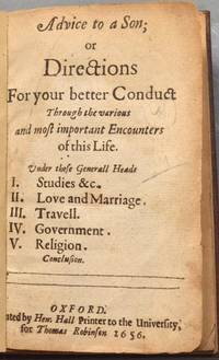 ADVICE TO A SON; OR, DIRECTIONS FOR YOUR BETTER CONDUCT THROUGH THE by  Francis OSBORNE - First Edition - 1656 - from Boston Book Company and Biblio.com