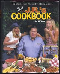 J.R.'s Cookbook: True Ringside Tales, Bbq and Down Home Recipes