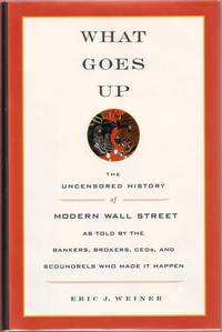 What Goes Up:  The Uncensored History of Modern Wall Street as Told by the Bankers, Brokers,...