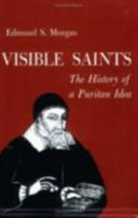 image of Visible Saints : The History of a Puritan Idea