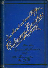 One Hundred and Sixty Culinary Dainties: for the Epicure, the Invalid and the Dyspeptic