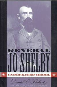image of GENERAL JO SHELBY : UNDEFEATED REBEL