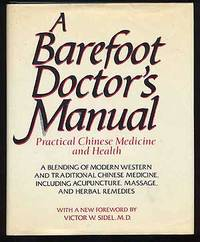 A Barefoot Doctor's Manual: Practical Chinese Medicine and Health A Blending of Modern Western and Traditional Chinese Medicine, including Acupuncture, Massage, and Herbal Remedies
