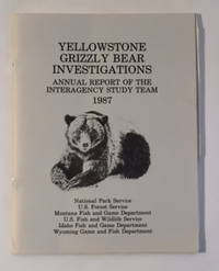 Yellowstone Grizzly Bear Investigations: Report of the Interagency Study Team 1987