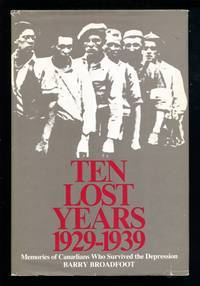 Ten Lost Years 1929-1939 by Barry Broadfoot - Hardcover - 1973 - from hobshop and Biblio.com