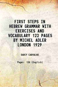 FIRST STEPS IN HEBREW GRAMMAR WITH EXERCISES AND VOCABULARY 122 PAGES BY MICHEL ADLER LONDON 1929