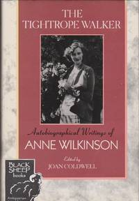 Tightrope Walker: Autobiographical Writings of Anne Wilkinson