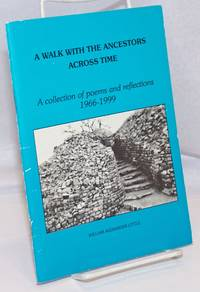 A walk with the ancestors across time.  A collection of poems and reflections, 1966-1999
