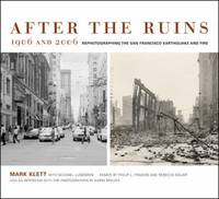 After the Ruins, 1906 And 2006 : Rephotographing the San Francisco Earthquake and Fire