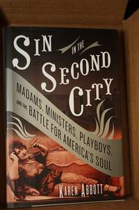 Sin in the Second City  Madams, Ministers, Playboys, and the Battle for  America's Soul