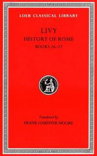 image of Livy History of Rome: Books 26-27: Bks. 1-45, v. 7 (Loeb Classical Library *CONTINS TO info@harvardup.co.uk)