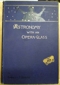 Astronomy with an Opera-Glass:  A Popular Introduction to the Study of the  Starry Heavens with the Simplest of Optical Instruments