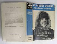 Sir Hubert Wilkins. Lowell Thomas. 1962