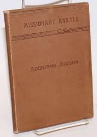 The Life of Adoniram Judson, Missionary to Burmah, 1813 to 1850. Second Edition